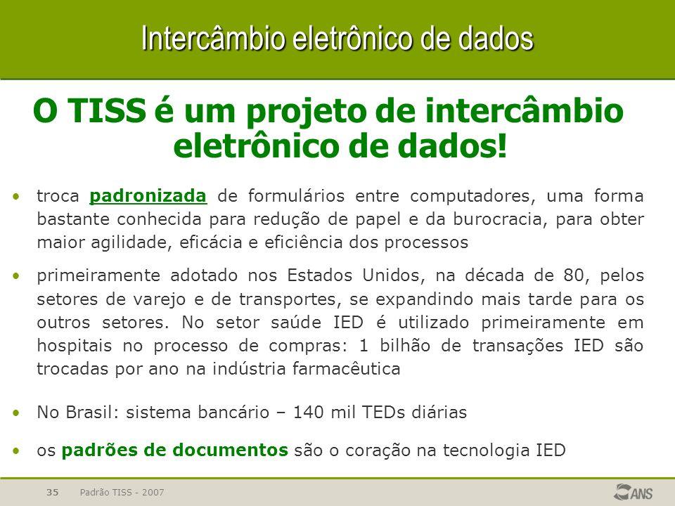 Padrão TISS - 200735 Intercâmbio eletrônico de dados O TISS é um projeto de intercâmbio eletrônico de dados! troca padronizada de formulários entre co