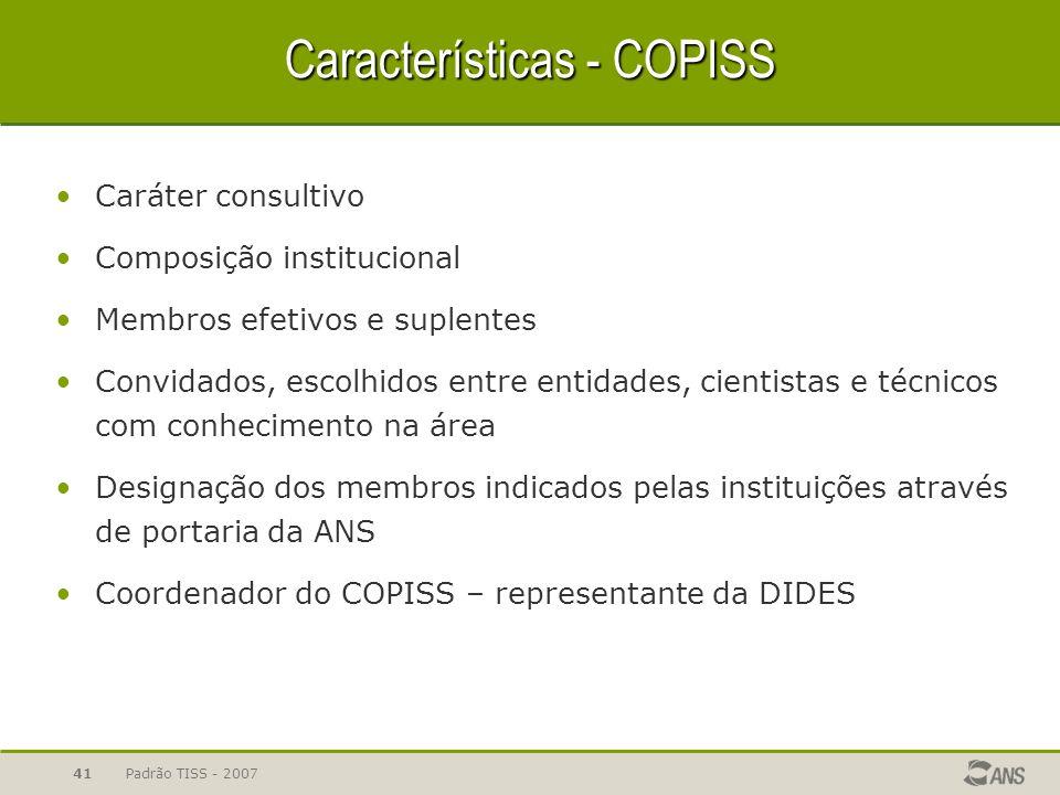 Padrão TISS - 200741 Características - COPISS Caráter consultivo Composição institucional Membros efetivos e suplentes Convidados, escolhidos entre en