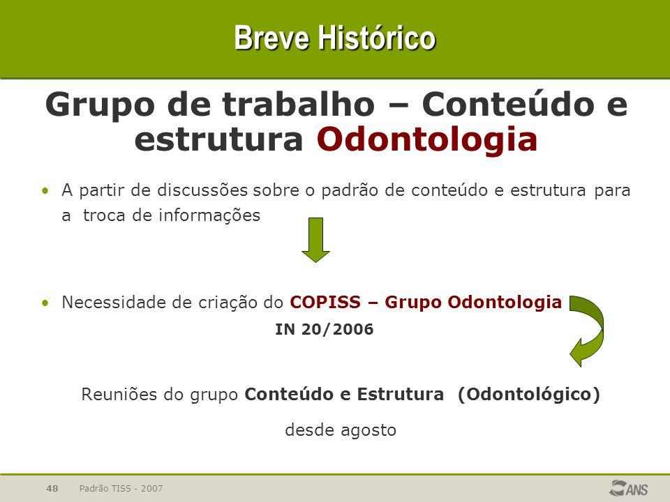 Padrão TISS - 200748 Breve Histórico Grupo de trabalho – Conteúdo e estrutura Odontologia A partir de discussões sobre o padrão de conteúdo e estrutur