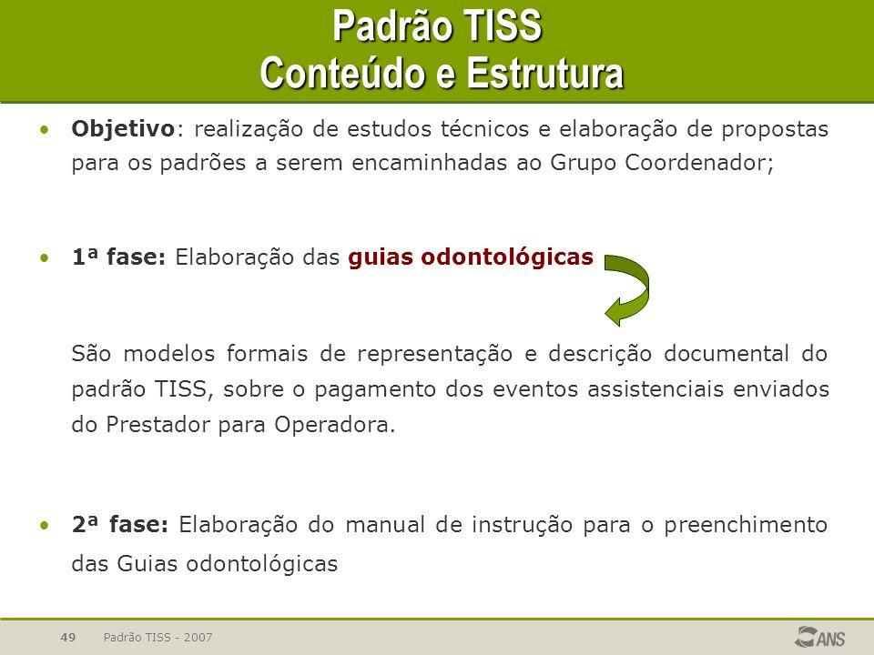 Padrão TISS - 200749 Padrão TISS Conteúdo e Estrutura Objetivo: realização de estudos técnicos e elaboração de propostas para os padrões a serem encam
