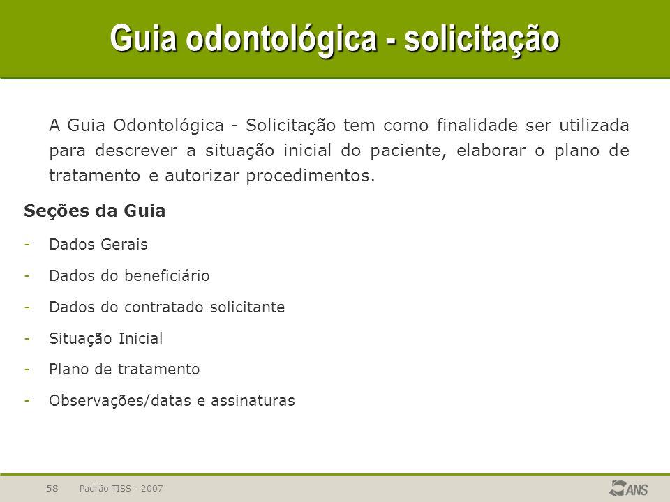 Padrão TISS - 200758 Guia odontológica - solicitação A Guia Odontológica - Solicitação tem como finalidade ser utilizada para descrever a situação ini