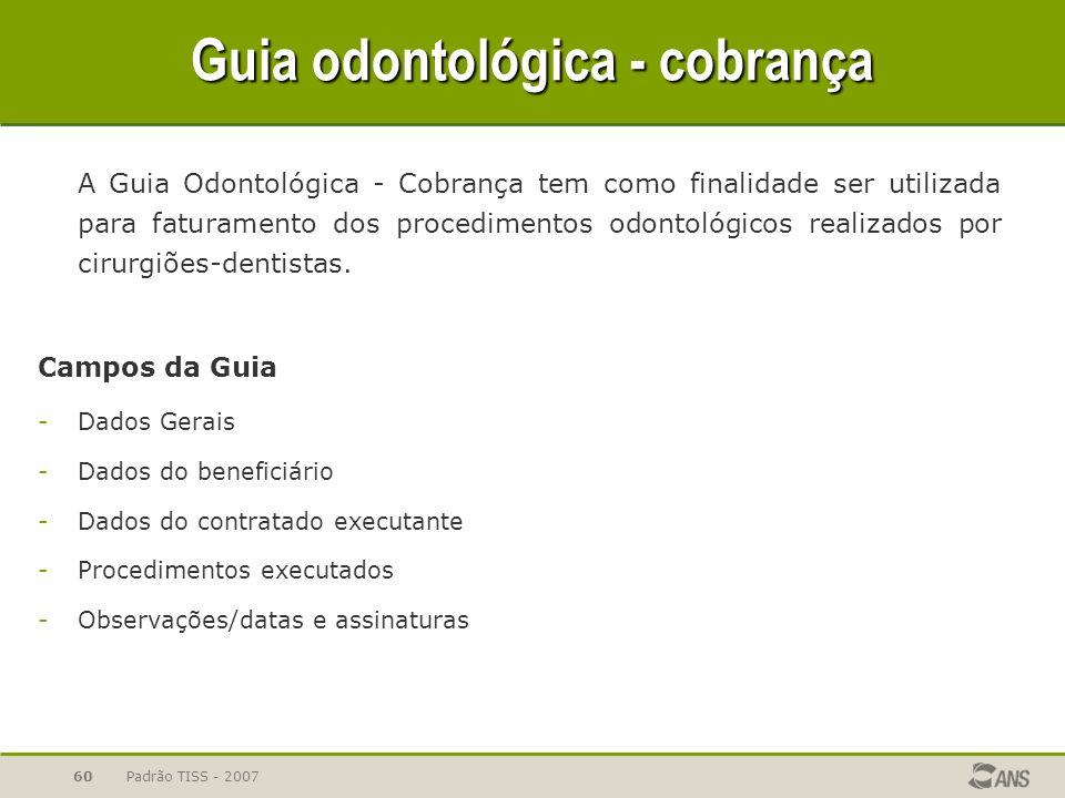Padrão TISS - 200760 Guia odontológica - cobrança A Guia Odontológica - Cobrança tem como finalidade ser utilizada para faturamento dos procedimentos