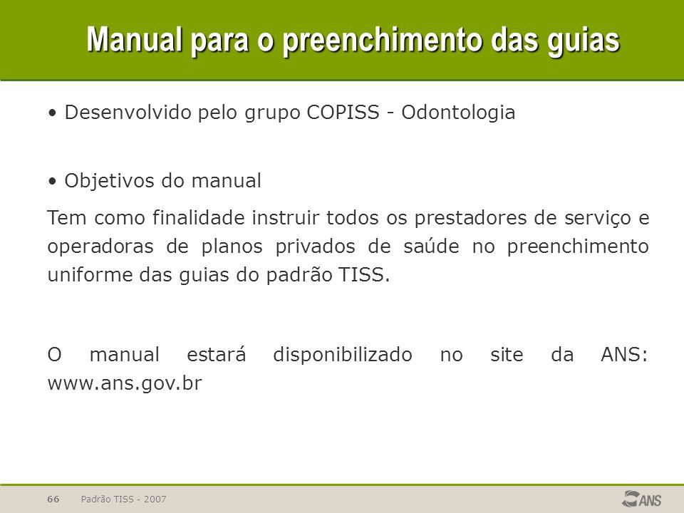 Padrão TISS - 200766 Guias Manual para o preenchimento das guias Desenvolvido pelo grupo COPISS - Odontologia Objetivos do manual Tem como finalidade