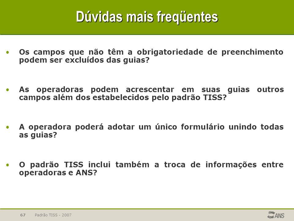 Padrão TISS - 200767 Dúvidas mais freqüentes Os campos que não têm a obrigatoriedade de preenchimento podem ser excluídos das guias? As operadoras pod