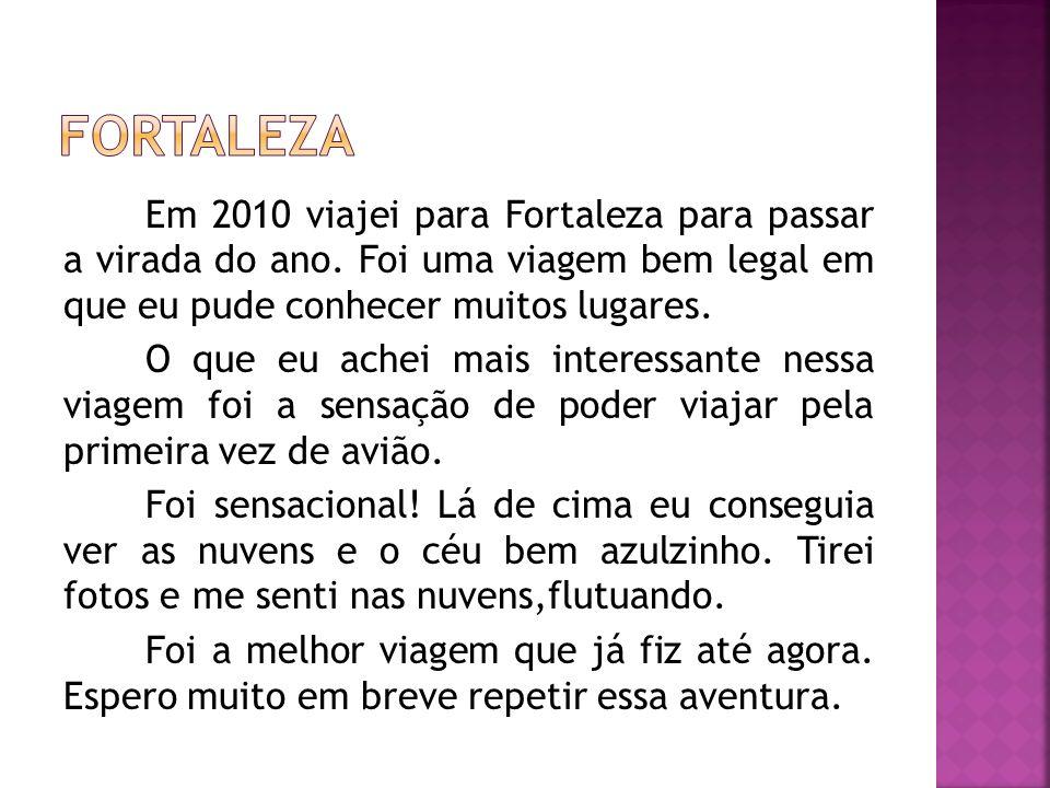 Em 2010 viajei para Fortaleza para passar a virada do ano. Foi uma viagem bem legal em que eu pude conhecer muitos lugares. O que eu achei mais intere