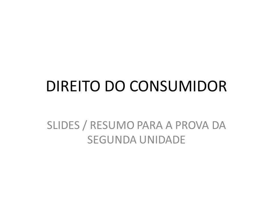 DIREITO DO CONSUMIDOR SLIDES / RESUMO PARA A PROVA DA SEGUNDA UNIDADE