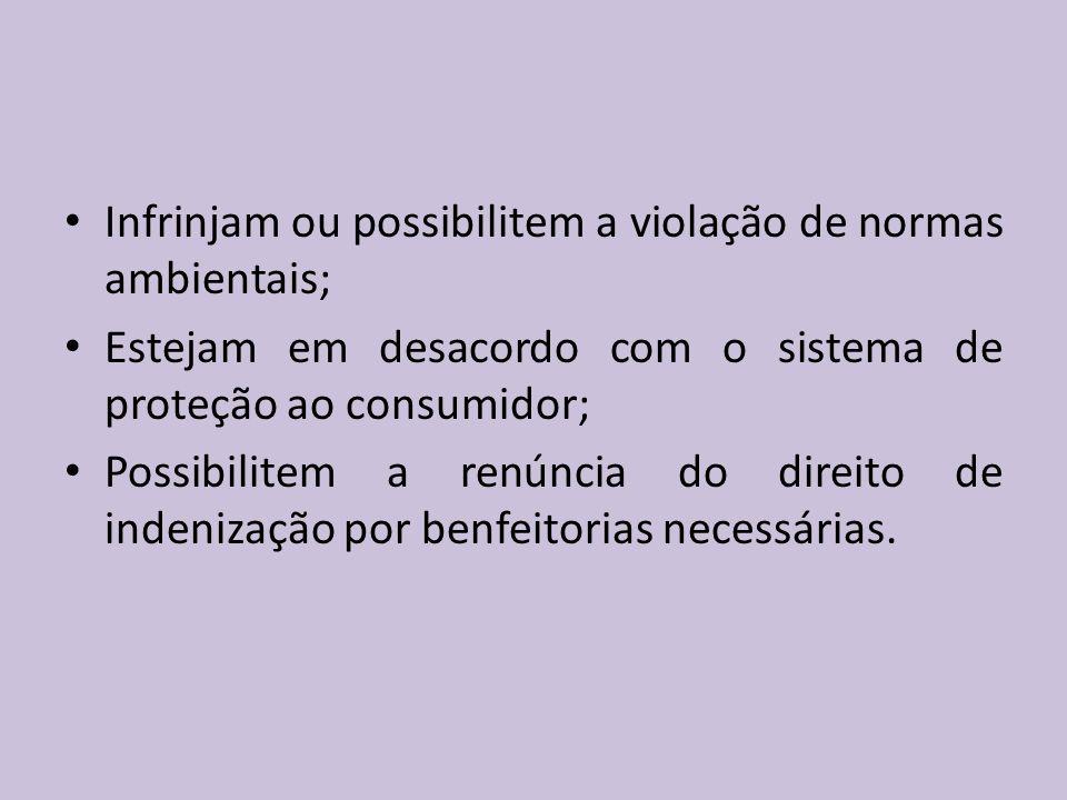 Infrinjam ou possibilitem a violação de normas ambientais; Estejam em desacordo com o sistema de proteção ao consumidor; Possibilitem a renúncia do direito de indenização por benfeitorias necessárias.