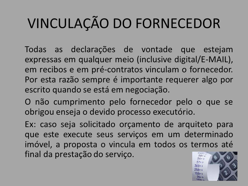 VINCULAÇÃO DO FORNECEDOR Todas as declarações de vontade que estejam expressas em qualquer meio (inclusive digital/E-MAIL), em recibos e em pré-contratos vinculam o fornecedor.