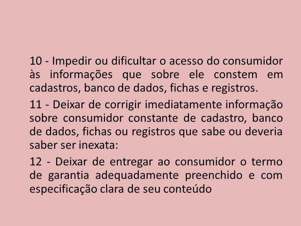 10 - Impedir ou dificultar o acesso do consumidor às informações que sobre ele constem em cadastros, banco de dados, fichas e registros.