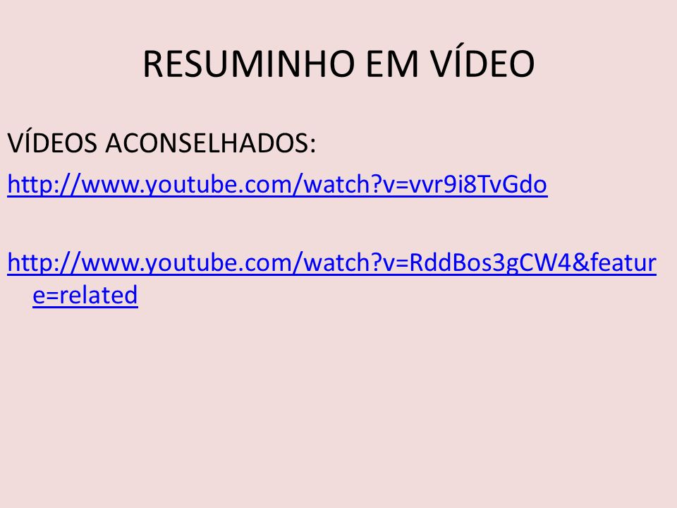 RESUMINHO EM VÍDEO VÍDEOS ACONSELHADOS: http://www.youtube.com/watch?v=vvr9i8TvGdo http://www.youtube.com/watch?v=RddBos3gCW4&featur e=related