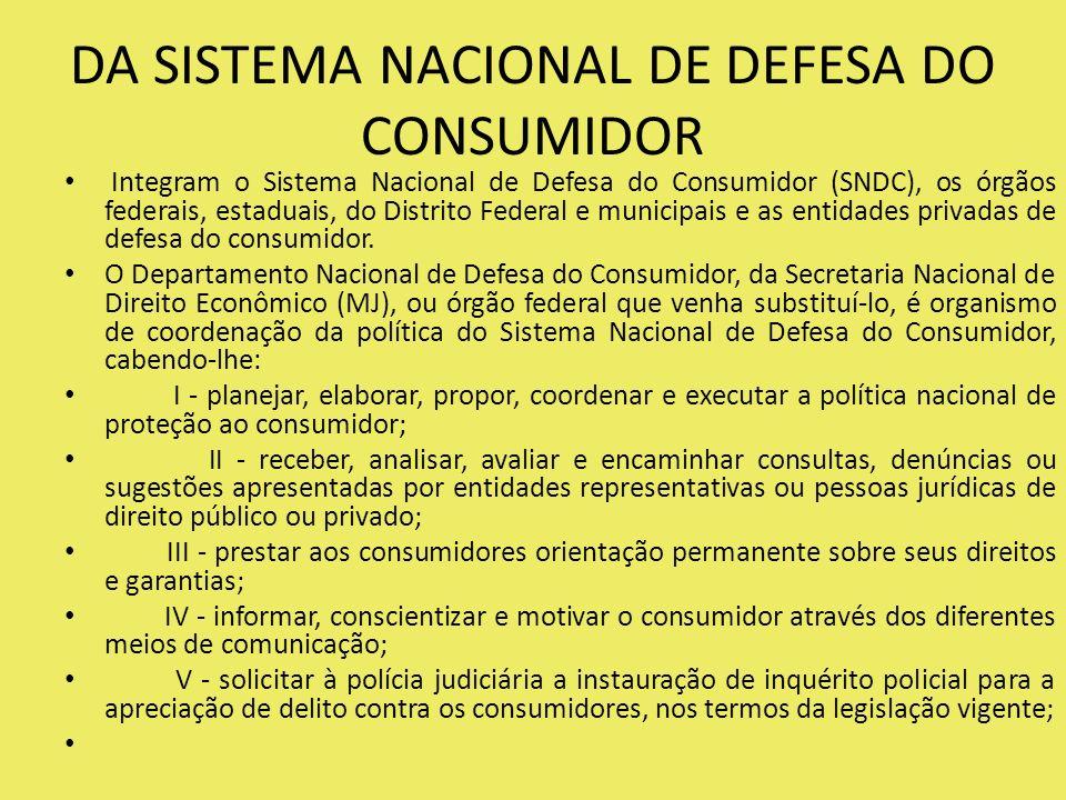 DA SISTEMA NACIONAL DE DEFESA DO CONSUMIDOR Integram o Sistema Nacional de Defesa do Consumidor (SNDC), os órgãos federais, estaduais, do Distrito Federal e municipais e as entidades privadas de defesa do consumidor.