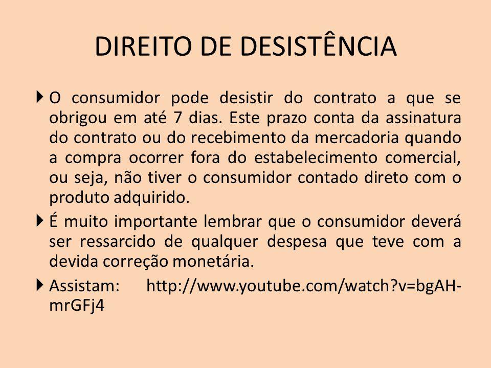 DIREITO DE DESISTÊNCIA O consumidor pode desistir do contrato a que se obrigou em até 7 dias.