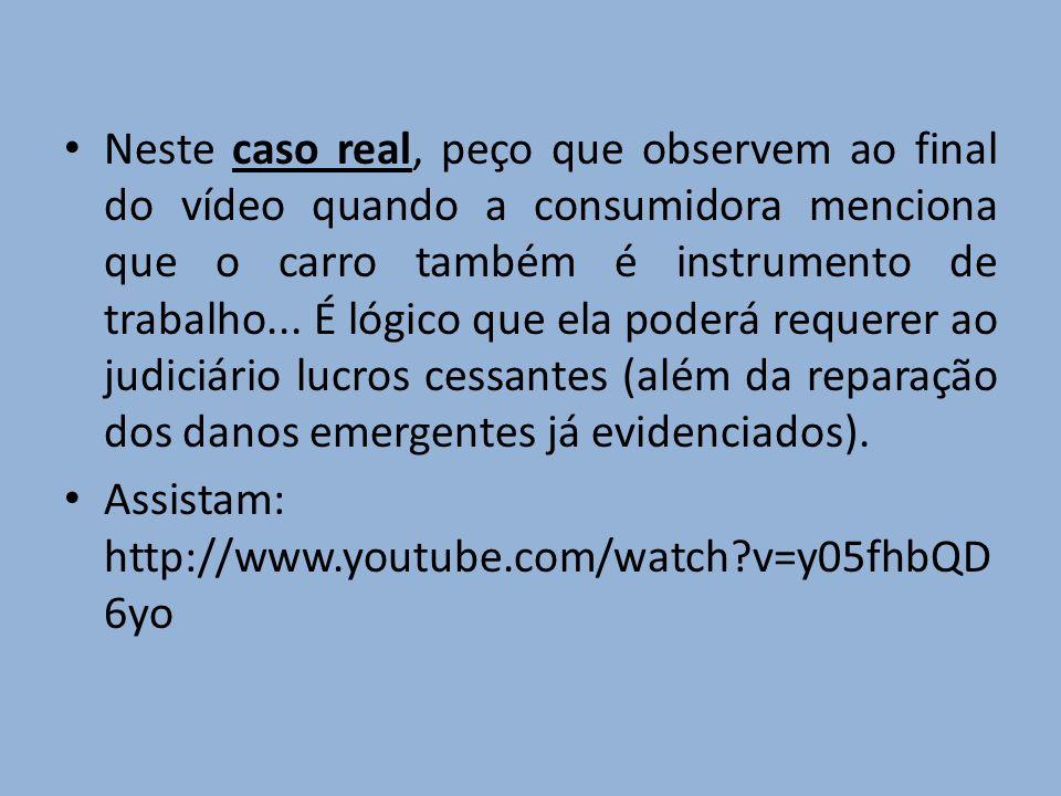 Neste caso real, peço que observem ao final do vídeo quando a consumidora menciona que o carro também é instrumento de trabalho...