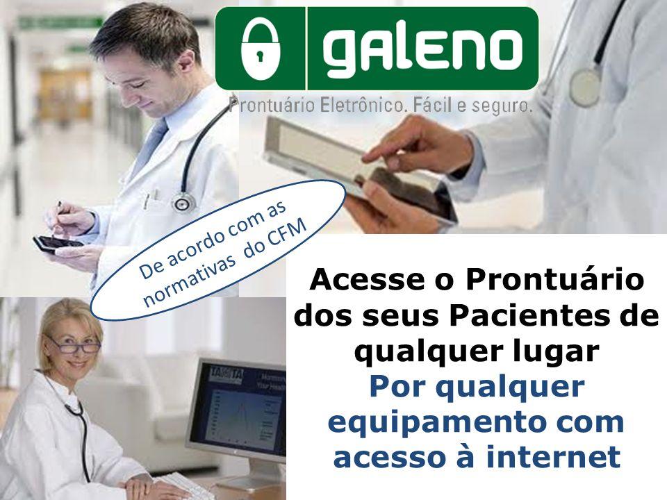 Acesse o Prontuário dos seus Pacientes de qualquer lugar Por qualquer equipamento com acesso à internet De acordo com as normativas do CFM