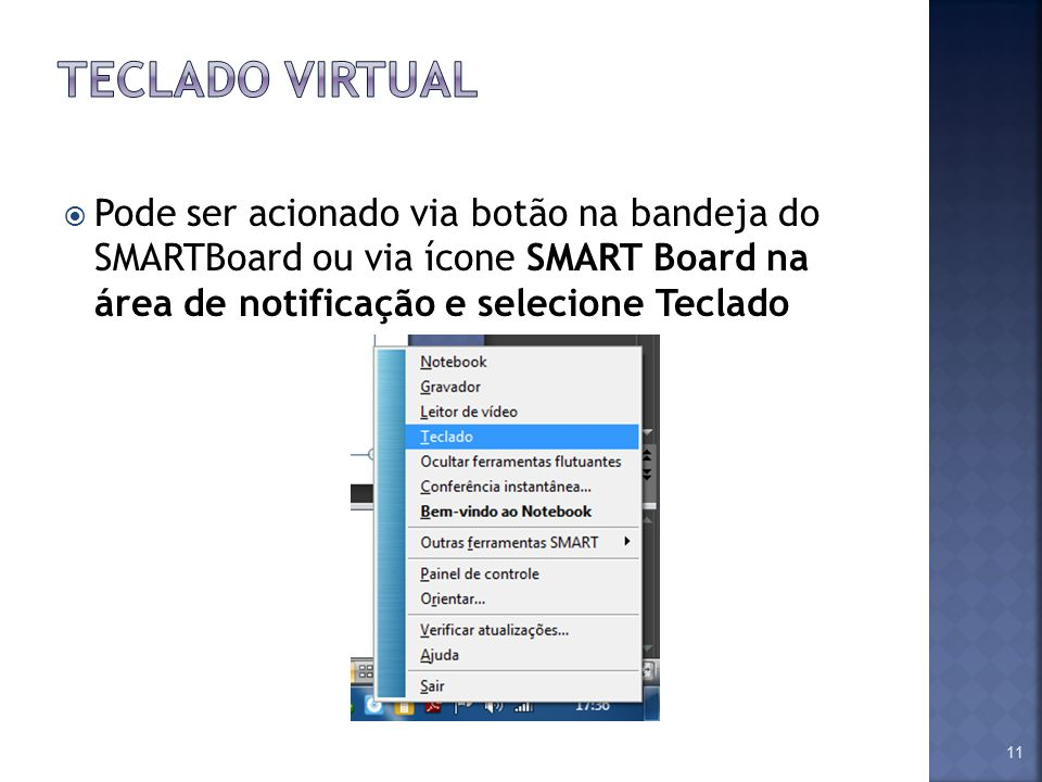 Pode ser acionado via botão na bandeja do SMARTBoard ou via ícone SMART Board na área de notificação e selecione Teclado 11