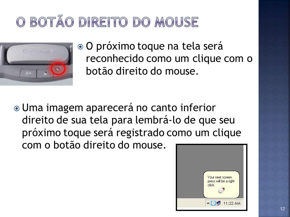 O próximo toque na tela será reconhecido como um clique com o botão direito do mouse. 12 Uma imagem aparecerá no canto inferior direito de sua tela pa