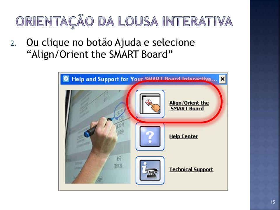 2. Ou clique no botão Ajuda e selecione Align/Orient the SMART Board 15