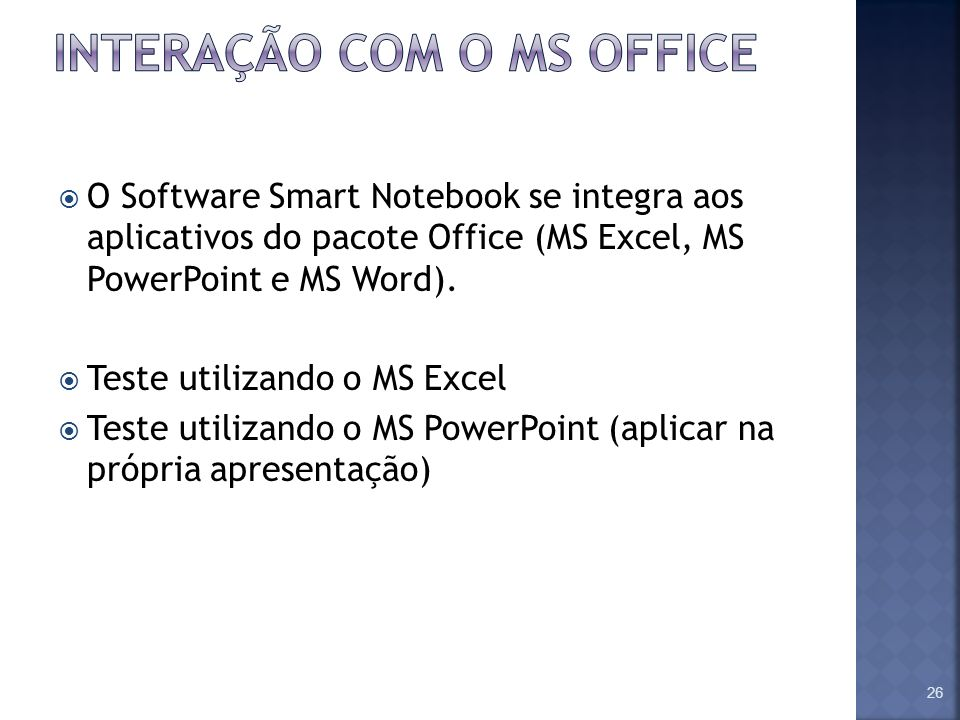 O Software Smart Notebook se integra aos aplicativos do pacote Office (MS Excel, MS PowerPoint e MS Word). Teste utilizando o MS Excel Teste utilizand