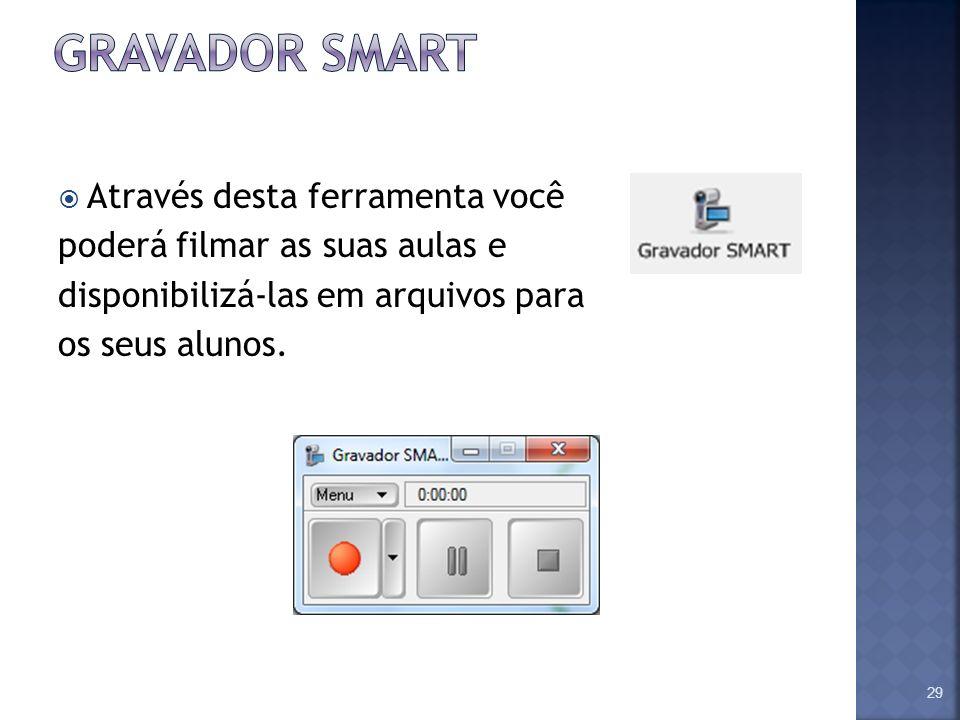 Através desta ferramenta você poderá filmar as suas aulas e disponibilizá-las em arquivos para os seus alunos. 29