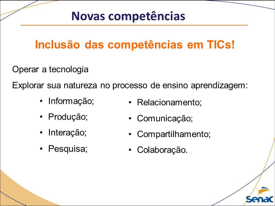 Novas competências Inclusão das competências em TICs.