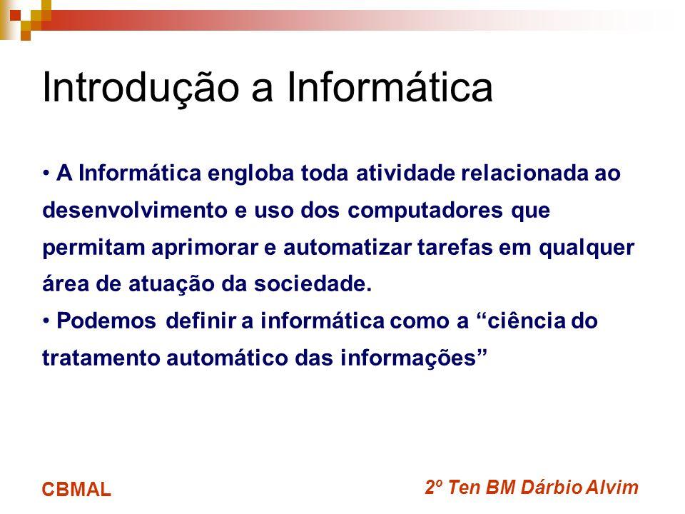 2º Ten BM Dárbio Alvim CBMAL Introdução a Informática A Informática engloba toda atividade relacionada ao desenvolvimento e uso dos computadores que p