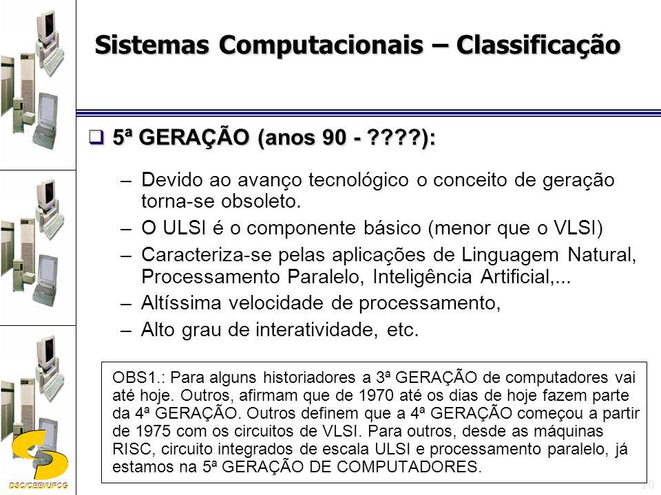 DSC/CEEI/UFCG 10 5ª GERAÇÃO (anos 90 - ????): 5ª GERAÇÃO (anos 90 - ????): –Devido ao avanço tecnológico o conceito de geração torna-se obsoleto.
