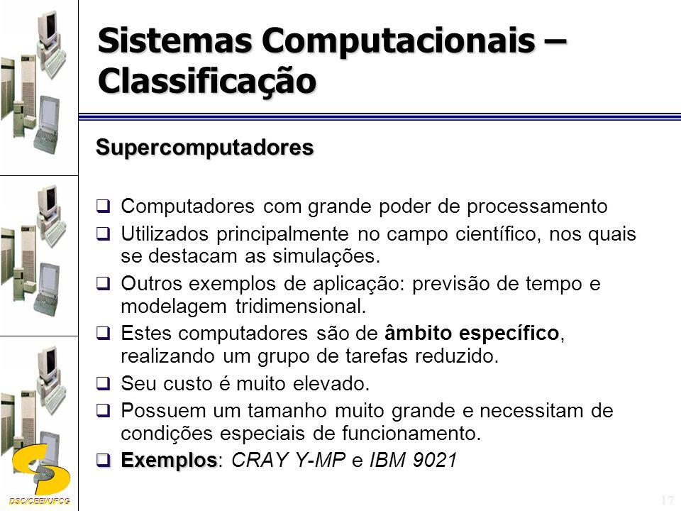 DSC/CEEI/UFCG 17 Supercomputadores Computadores com grande poder de processamento Utilizados principalmente no campo científico, nos quais se destacam as simulações.