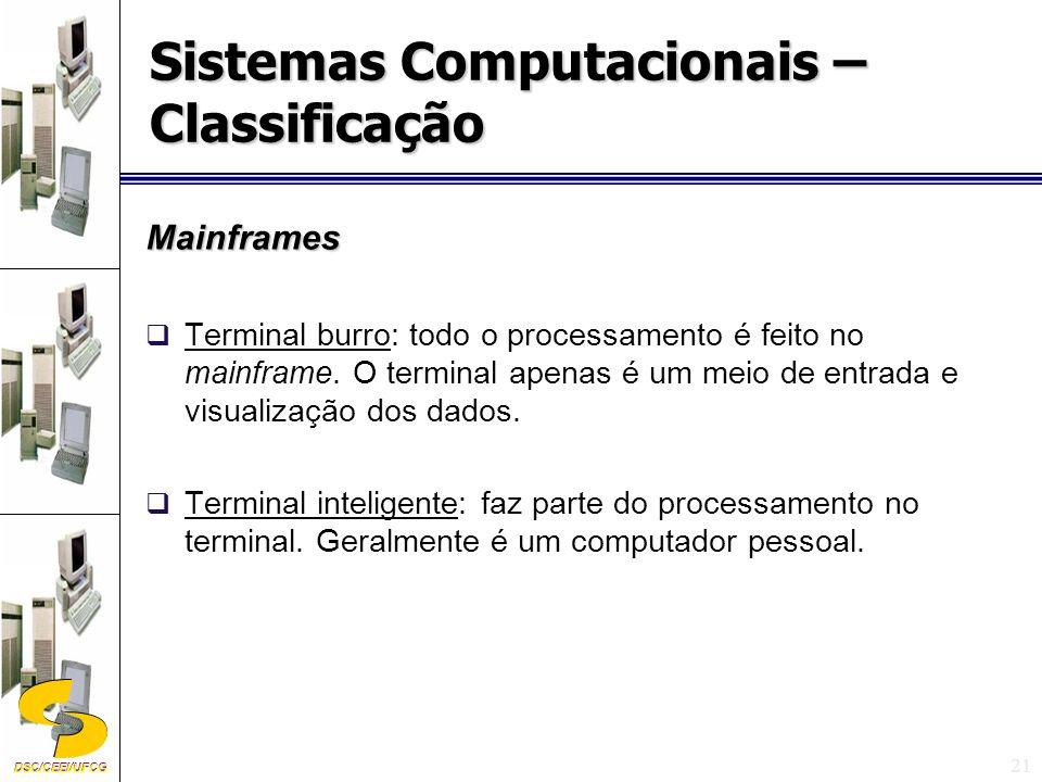 DSC/CEEI/UFCG 21 Mainframes Terminal burro: todo o processamento é feito no mainframe.