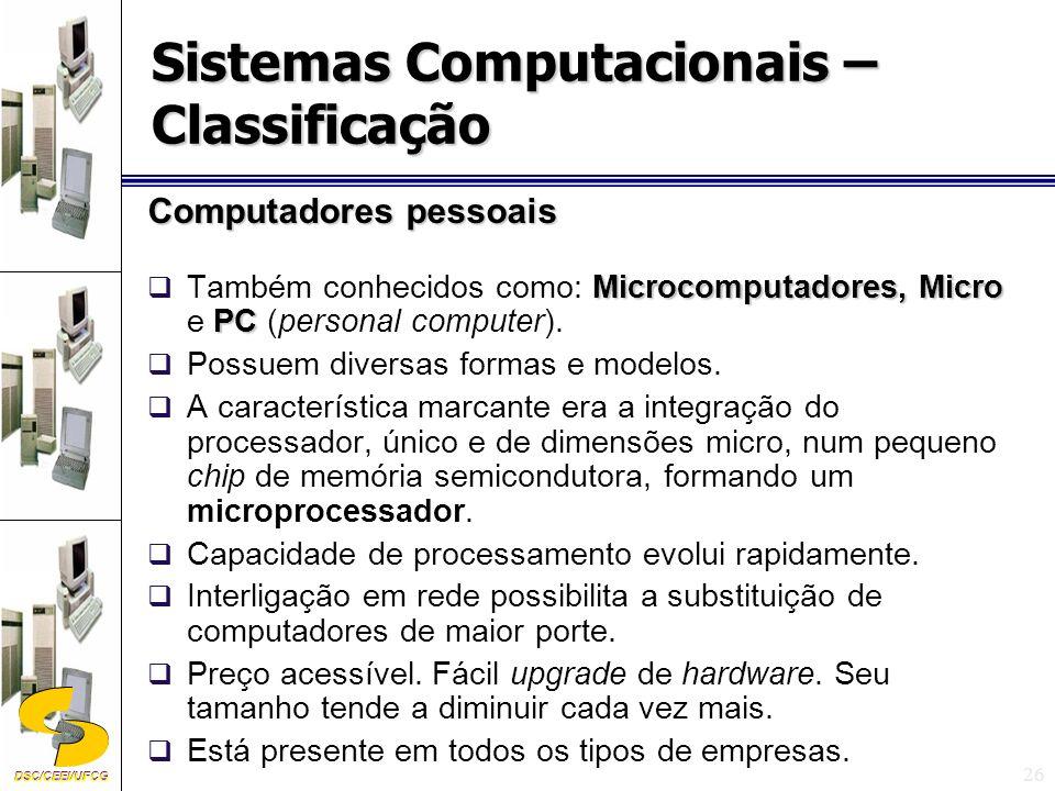 DSC/CEEI/UFCG 26 Computadores pessoais Microcomputadores, Micro PC Também conhecidos como: Microcomputadores, Micro e PC (personal computer).