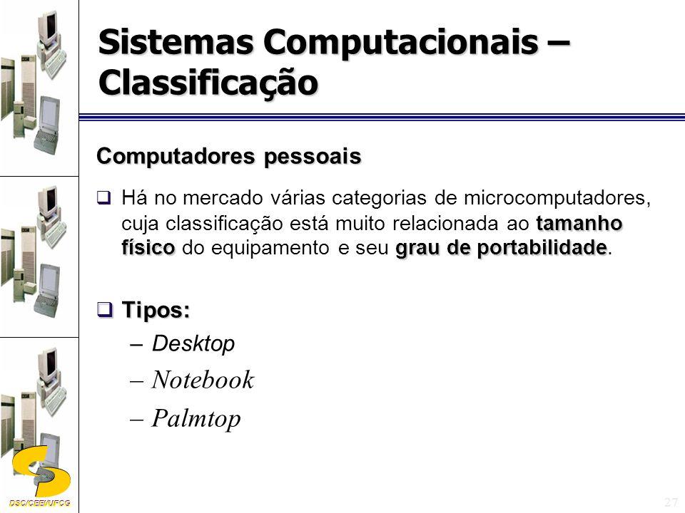 DSC/CEEI/UFCG 27 Computadores pessoais tamanho físicograu de portabilidade Há no mercado várias categorias de microcomputadores, cuja classificação está muito relacionada ao tamanho físico do equipamento e seu grau de portabilidade.