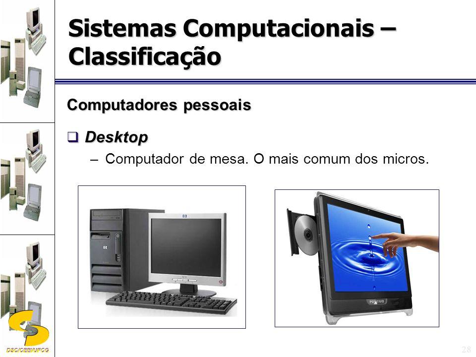 DSC/CEEI/UFCG Computadores pessoais Desktop Desktop –Computador de mesa.