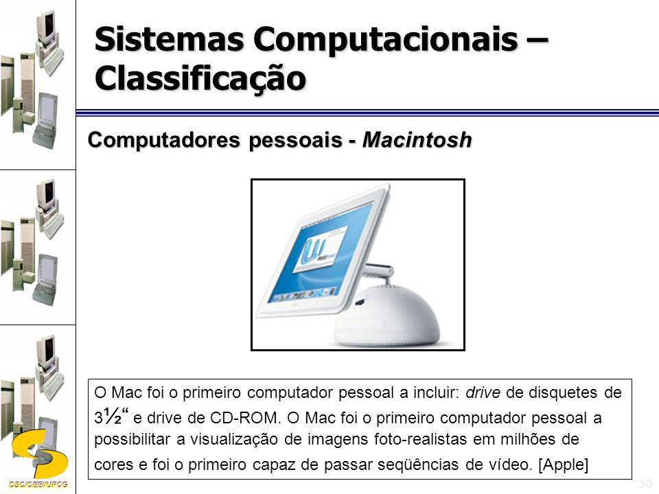 DSC/CEEI/UFCG 30 Computadores pessoais - Macintosh O Mac foi o primeiro computador pessoal a incluir: drive de disquetes de 3 ½ e drive de CD-ROM.