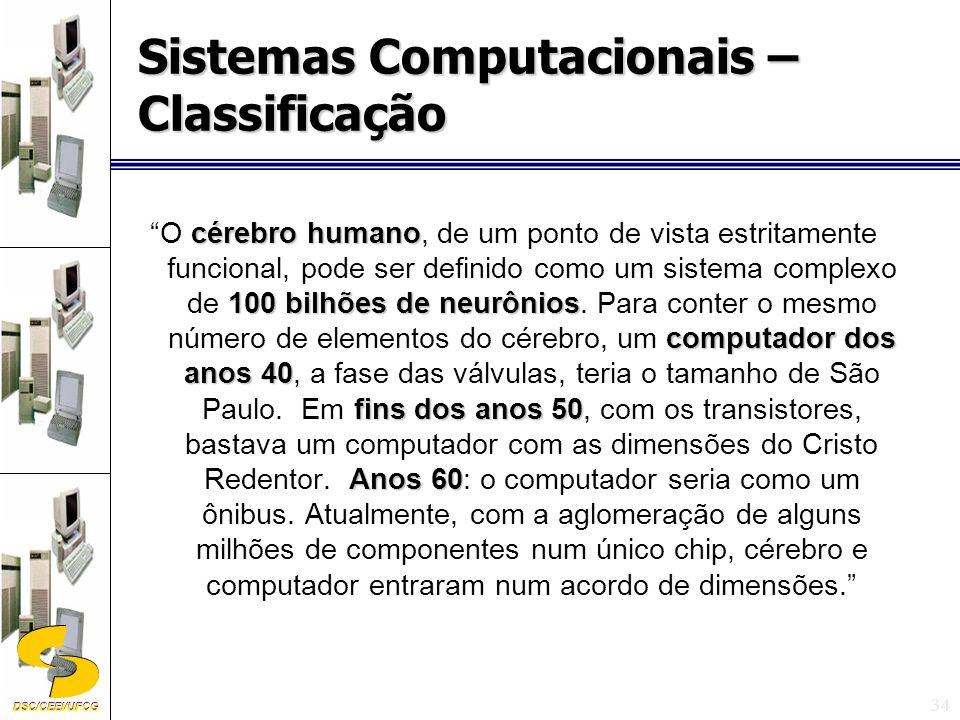 DSC/CEEI/UFCG 34 cérebro humano 100 bilhões de neurônios computador dos anos 40 fins dos anos 50 Anos 60 O cérebro humano, de um ponto de vista estritamente funcional, pode ser definido como um sistema complexo de 100 bilhões de neurônios.