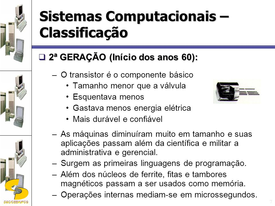 DSC/CEEI/UFCG 8 3ª GERAÇÃO (meados dos anos 60 até meados dos anos 70): 3ª GERAÇÃO (meados dos anos 60 até meados dos anos 70): –Marco inicial: surgimento dos C.Is.