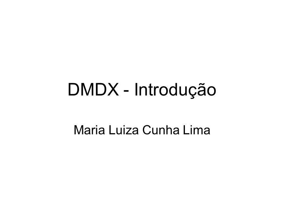DMDX - Introdução Maria Luiza Cunha Lima