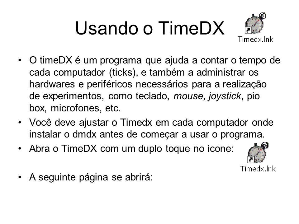Usando o TimeDX O timeDX é um programa que ajuda a contar o tempo de cada computador (ticks), e também a administrar os hardwares e periféricos necessários para a realização de experimentos, como teclado, mouse, joystick, pio box, microfones, etc.