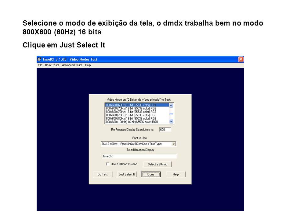 Selecione o modo de exibição da tela, o dmdx trabalha bem no modo 800X600 (60Hz) 16 bits Clique em Just Select It