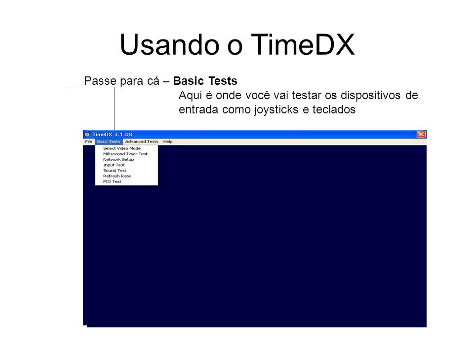 Usando o TimeDX Passe para cá – Basic Tests Aqui é onde você vai testar os dispositivos de entrada como joysticks e teclados