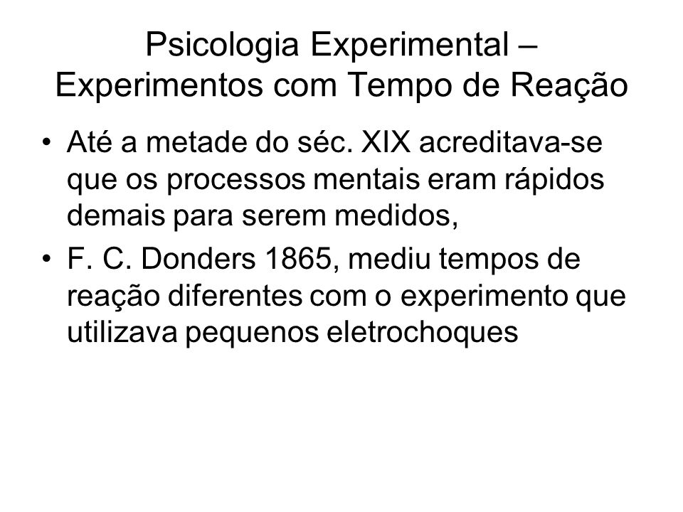 Psicologia Experimental – Experimentos com Tempo de Reação Até a metade do séc.