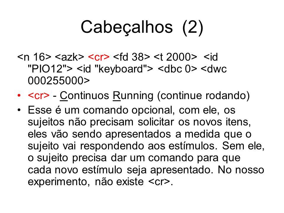 Cabeçalhos (2) - Continuos Running (continue rodando) Esse é um comando opcional, com ele, os sujeitos não precisam solicitar os novos itens, eles vão sendo apresentados a medida que o sujeito vai respondendo aos estímulos.