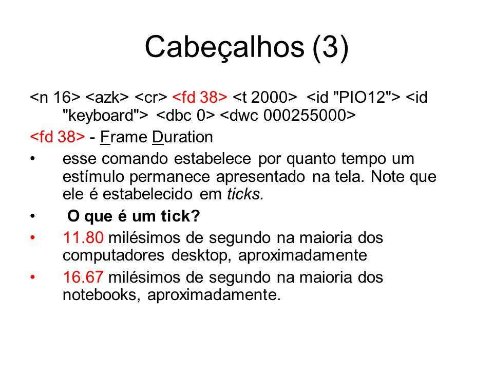 Cabeçalhos (3) - Frame Duration esse comando estabelece por quanto tempo um estímulo permanece apresentado na tela.