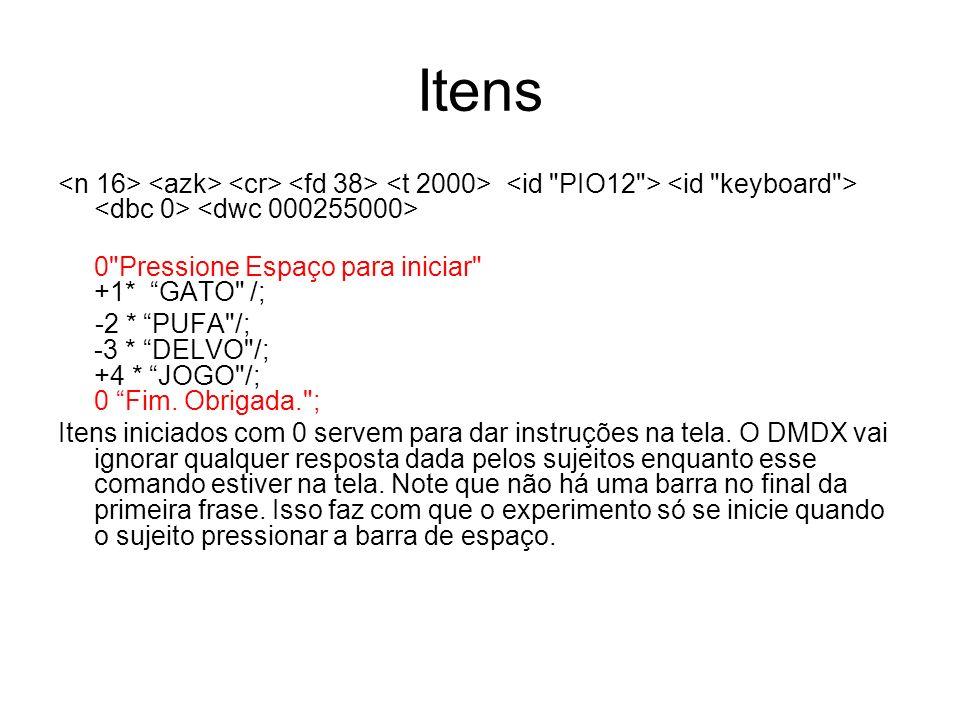 Itens 0 Pressione Espaço para iniciar +1* GATO /; -2 * PUFA /; -3 * DELVO /; +4 * JOGO /; 0 Fim.