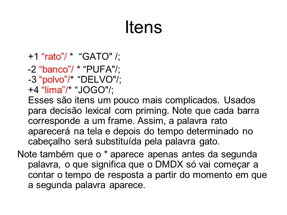 Itens +1 rato/ * GATO /; -2 banco/ * PUFA /; -3 polvo/* DELVO /; +4 lima/* JOGO /; Esses são itens um pouco mais complicados.