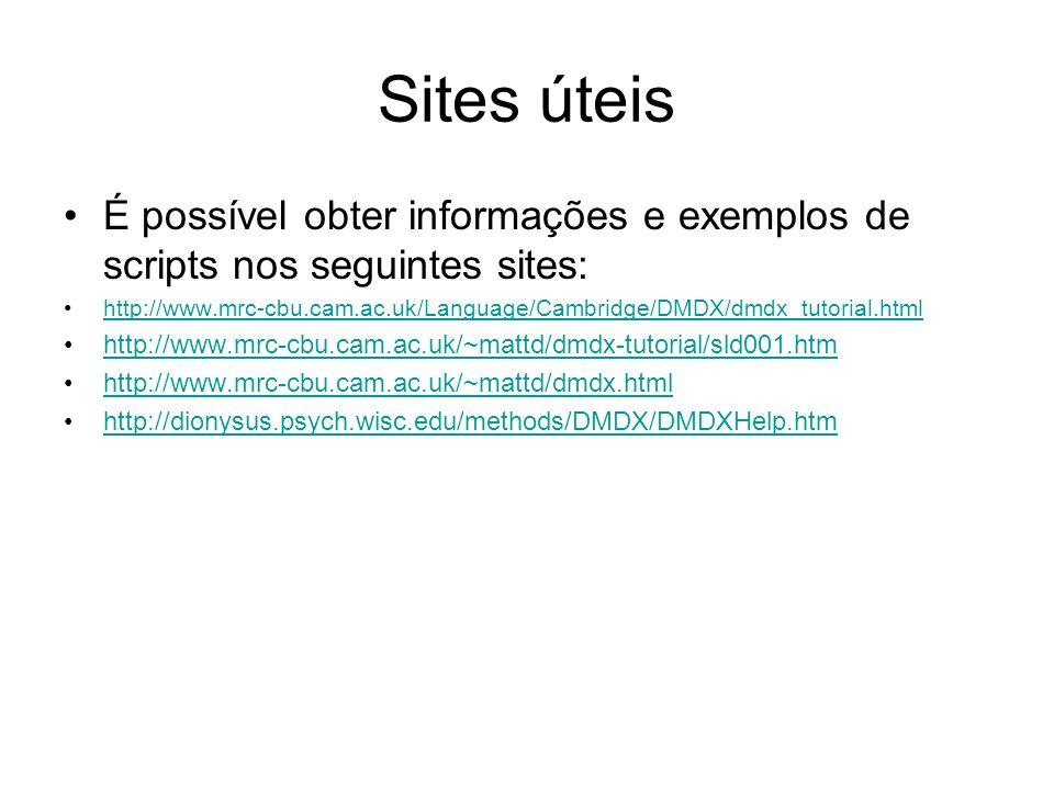 Sites úteis É possível obter informações e exemplos de scripts nos seguintes sites: http://www.mrc-cbu.cam.ac.uk/Language/Cambridge/DMDX/dmdx_tutorial.html http://www.mrc-cbu.cam.ac.uk/~mattd/dmdx-tutorial/sld001.htm http://www.mrc-cbu.cam.ac.uk/~mattd/dmdx.html http://dionysus.psych.wisc.edu/methods/DMDX/DMDXHelp.htm