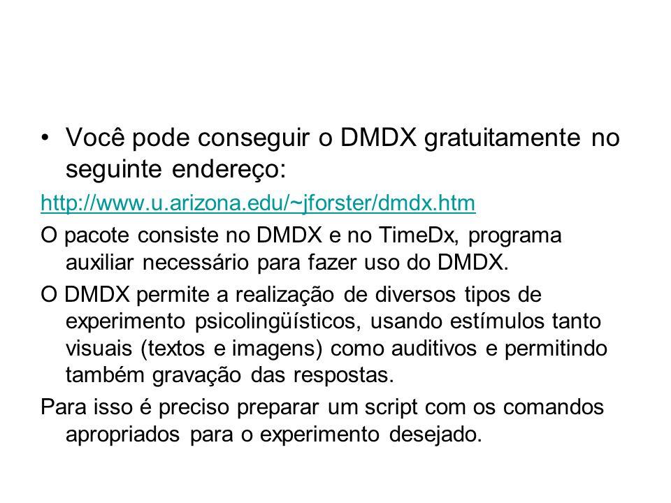 Você pode conseguir o DMDX gratuitamente no seguinte endereço: http://www.u.arizona.edu/~jforster/dmdx.htm O pacote consiste no DMDX e no TimeDx, programa auxiliar necessário para fazer uso do DMDX.