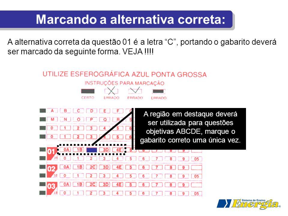 A alternativa correta da questão 01 é a letra C, portando o gabarito deverá ser marcado da seguinte forma. VEJA !!!! A região em destaque deverá ser u