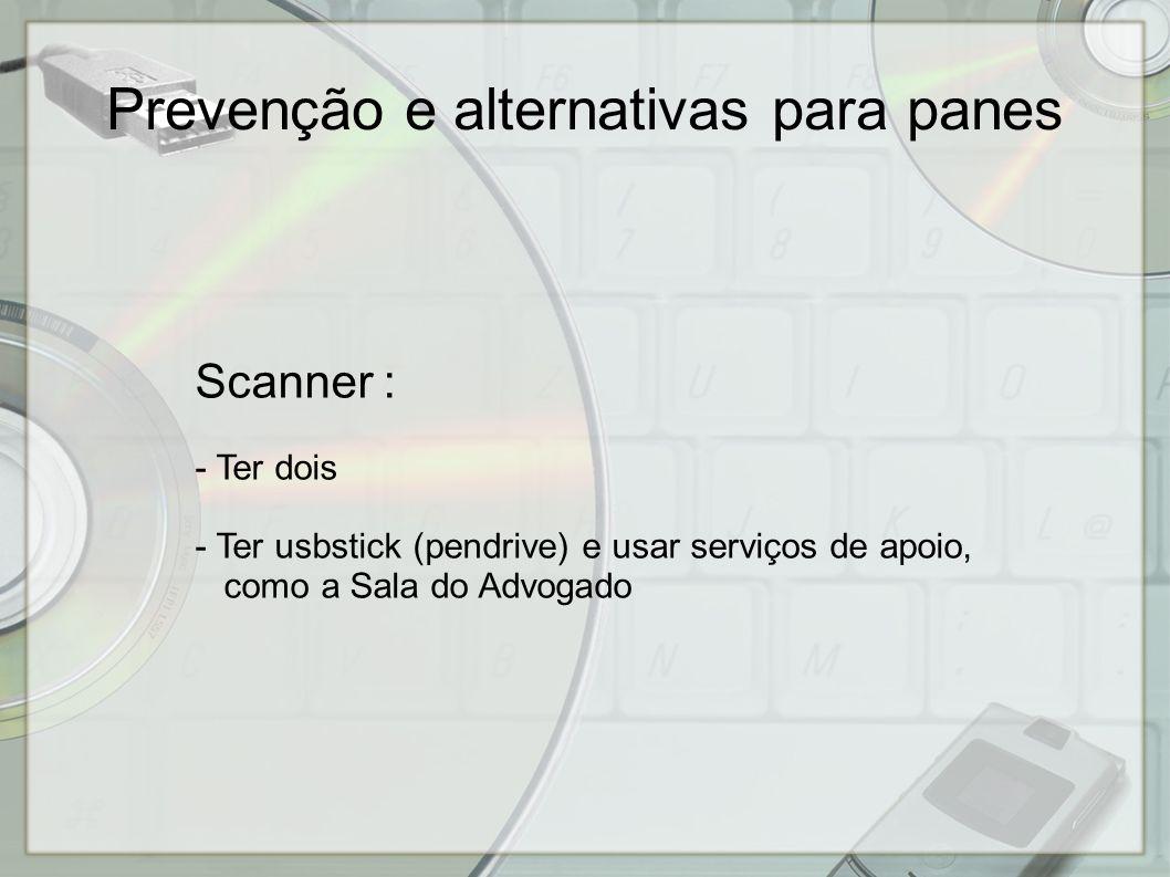 Scanner : - Ter dois - Ter usbstick (pendrive) e usar serviços de apoio, como a Sala do Advogado Prevenção e alternativas para panes
