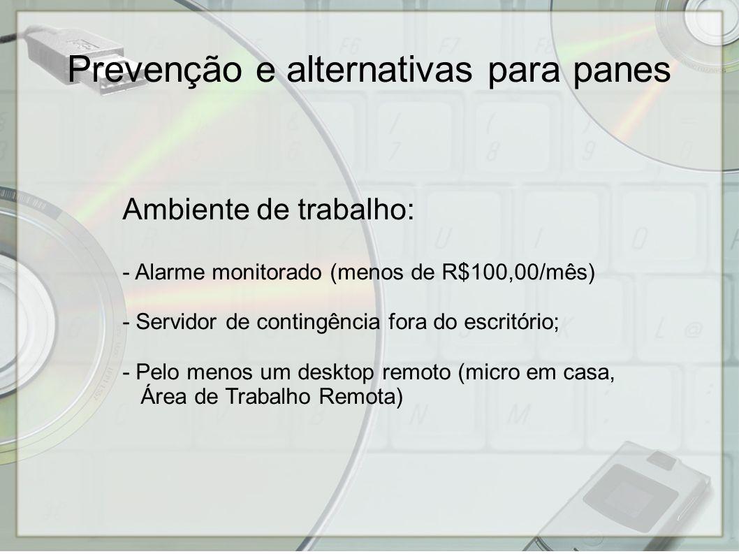 Ambiente de trabalho: - Alarme monitorado (menos de R$100,00/mês) - Servidor de contingência fora do escritório; - Pelo menos um desktop remoto (micro