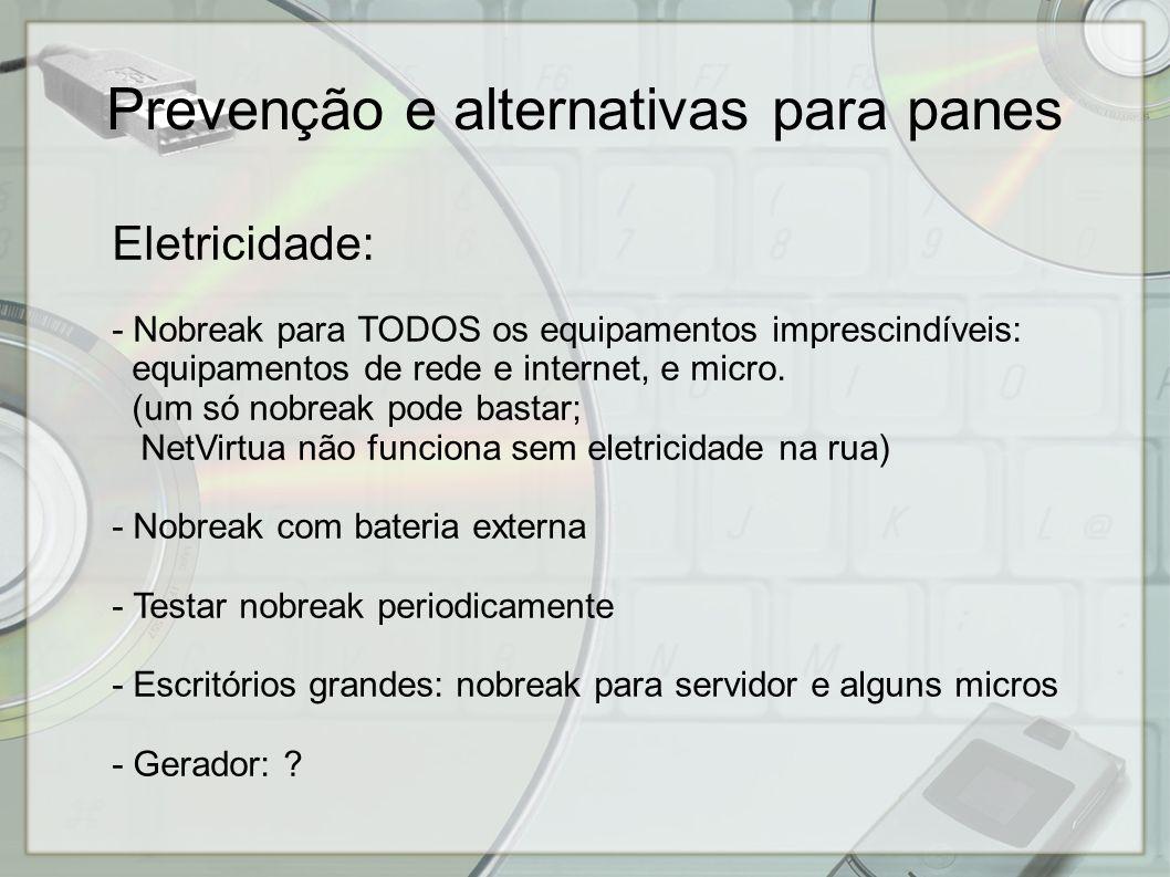 Eletricidade: - Nobreak para TODOS os equipamentos imprescindíveis: equipamentos de rede e internet, e micro. (um só nobreak pode bastar; NetVirtua nã
