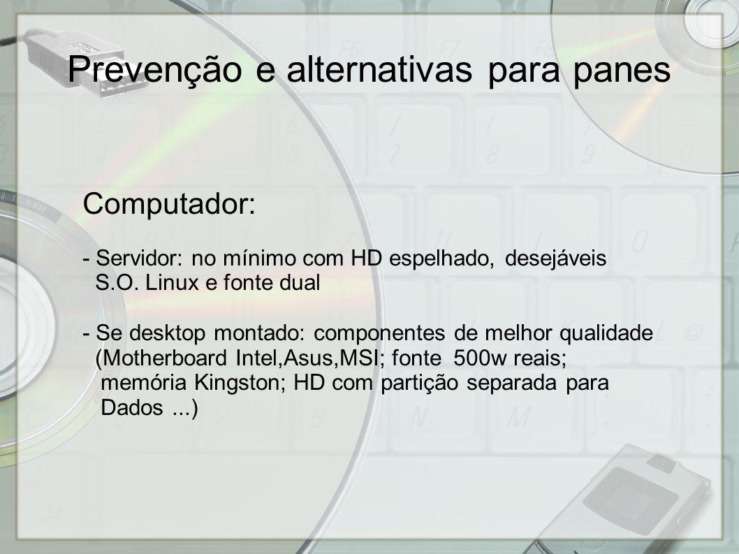 Computador: - Servidor: no mínimo com HD espelhado, desejáveis S.O. Linux e fonte dual - Se desktop montado: componentes de melhor qualidade (Motherbo
